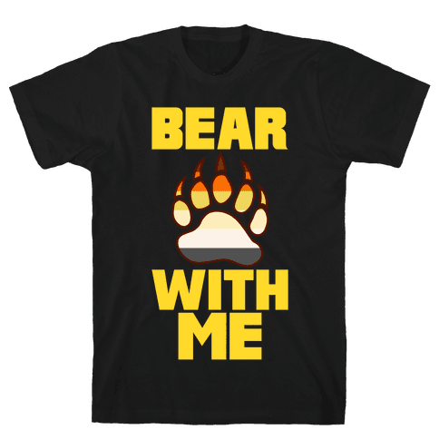 Bear With Me Mens T-Shirt