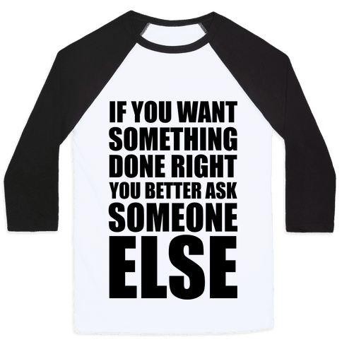 If You Want Something Done Right... Baseball Tee