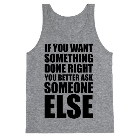 If You Want Something Done Right... Tank Top