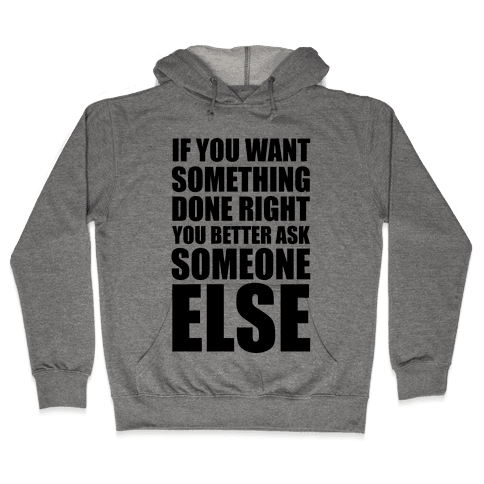 If You Want Something Done Right... Hooded Sweatshirt