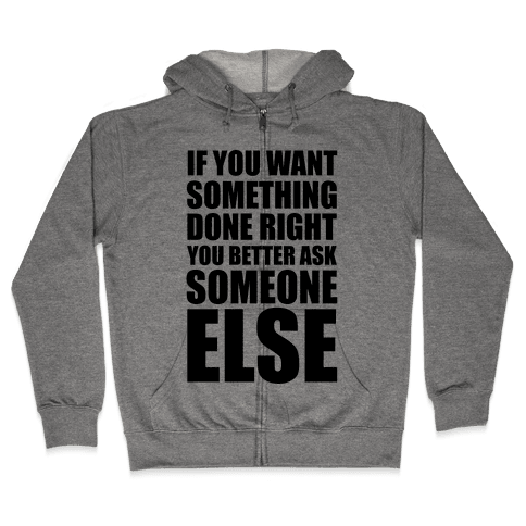 If You Want Something Done Right... Zip Hoodie
