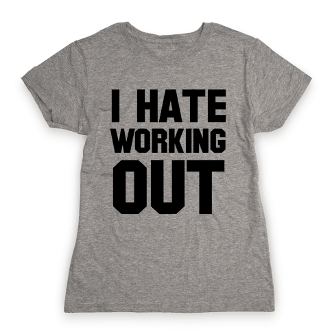 I Hate Working Out Womens T-Shirt