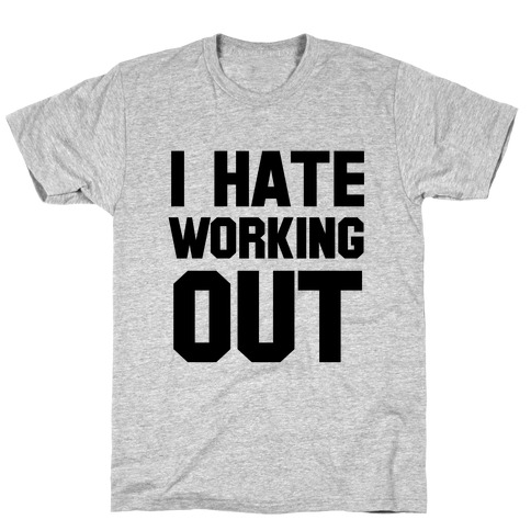 I Hate Working Out T-Shirt