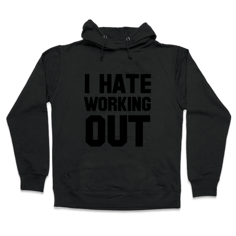 I Hate Working Out Hooded Sweatshirt