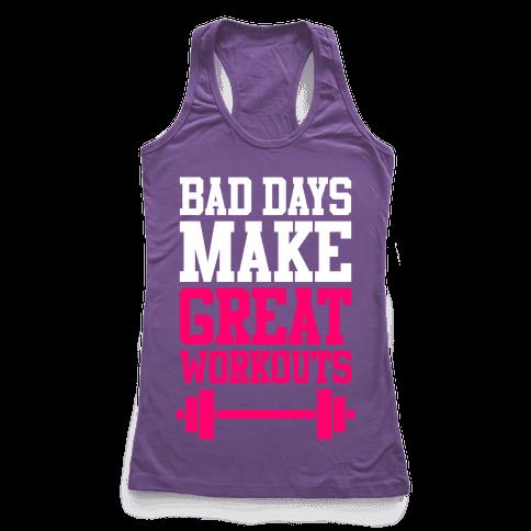 Bad Days Make Great Workouts Racerback Tank Top