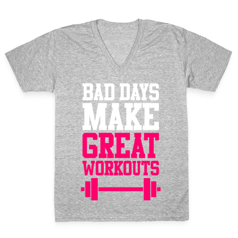 Bad Days Make Great Workouts V-Neck Tee Shirt