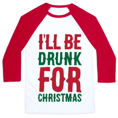 I'll Be Drunk For Christmas Baseball Tee