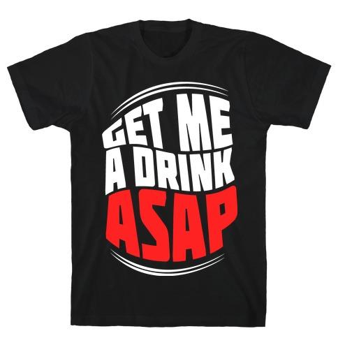 Get Me A Drink ASAP Mens T-Shirt