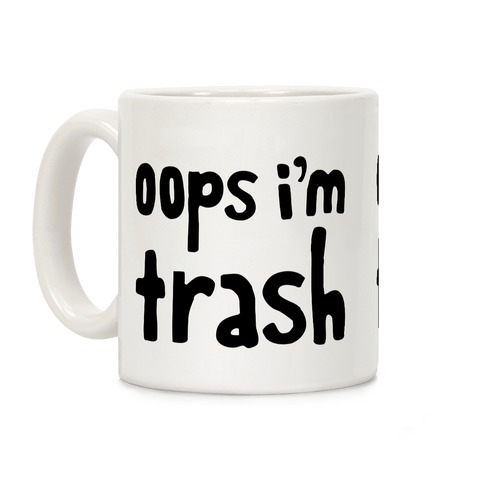 Oops I'm Trash Coffee Mug