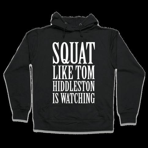 Squat Like Tom Hiddleston Is Watching Hooded Sweatshirt