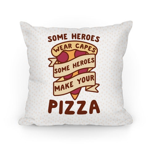 Some Heroes Wear Capes Some Heroes Make Your Pizza Pillow