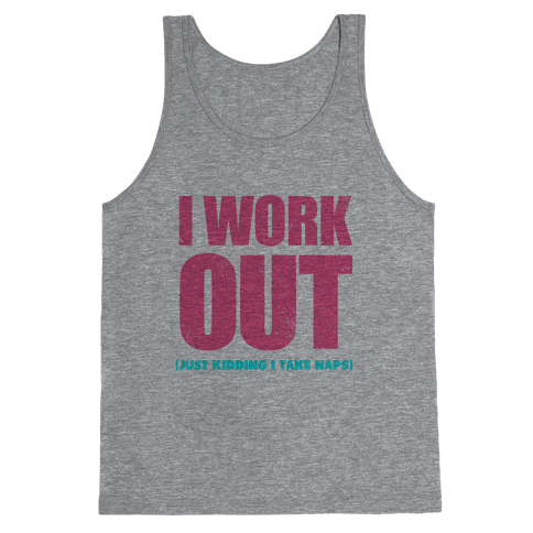I Work Out (Just Kidding I Take Naps) Tank Top