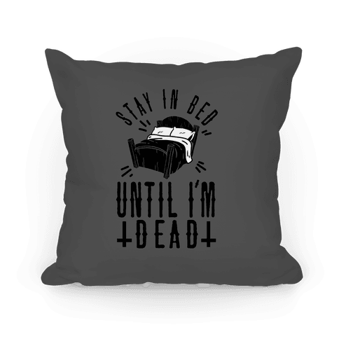 Stay In Bed Until I'm Dead Pillow
