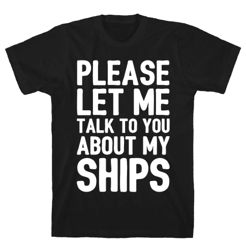 Please Let Me Talk To You About My Ships Mens T-Shirt