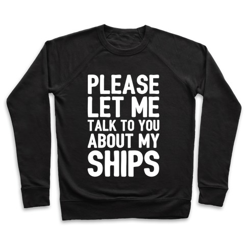 Please Let Me Talk To You About My Ships Pullover
