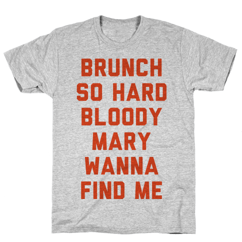 Brunch So Hard Bloody Mary Wanna Find Me Mens T-Shirt