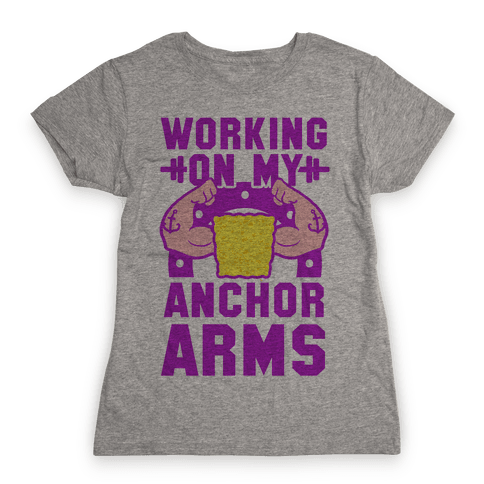 Working on My Anchor Arms Womens T-Shirt