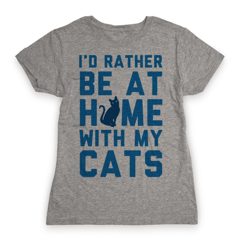 I'd Rather Be At Home With My Cats Womens T-Shirt