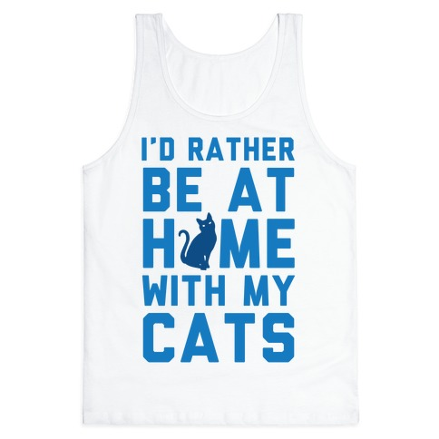 I'd Rather Be At Home With My Cats Tank Top