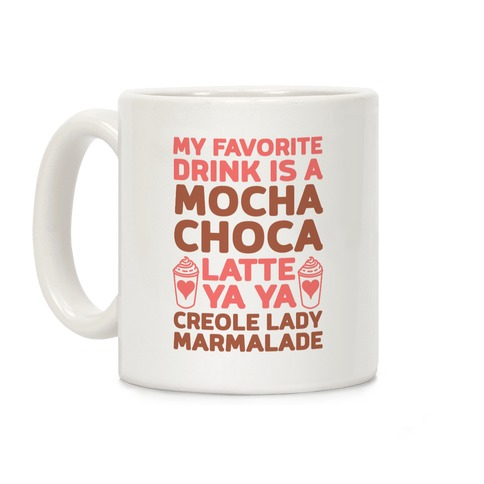 My Favorite Drink is Mocha Choca Latte Ya Ya Creole Lady Marmalade Coffee Mug