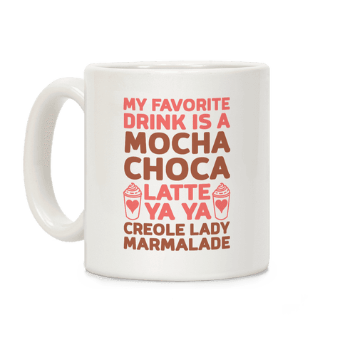My Favorite Drink is Mocha Choca Latte Ya Ya Creole Lady Marmalade Coffee Mug