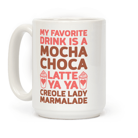 My Favorite Drink is Mocha Choca Latte Ya Ya Creole Lady Marmalade ...