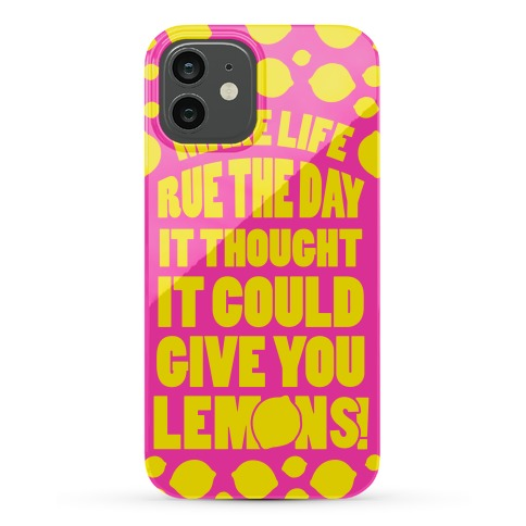 Make Life Rue The Day It Thought It Could Give You Lemons Phone Case