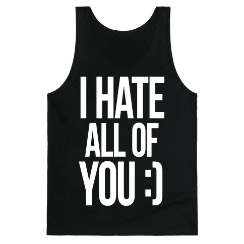 I Hate All Of You :) Tank Top