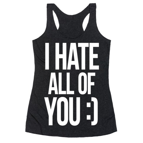 I Hate All Of You :) Racerback Tank Top