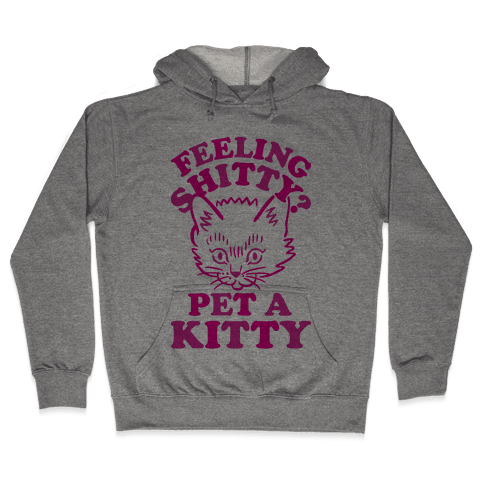 Feeling Shitty Pet A Kitty Hooded Sweatshirt