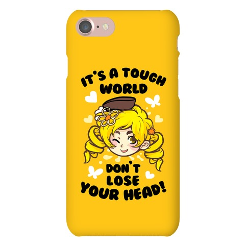 It's A Tough World Don't Lose Your Head Phone Case