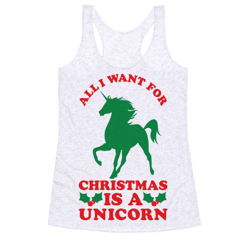 All I Want For Christmas is a Unicorn Racerback Tank Top