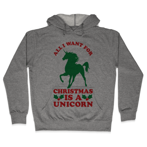 All I Want For Christmas is a Unicorn Hooded Sweatshirt