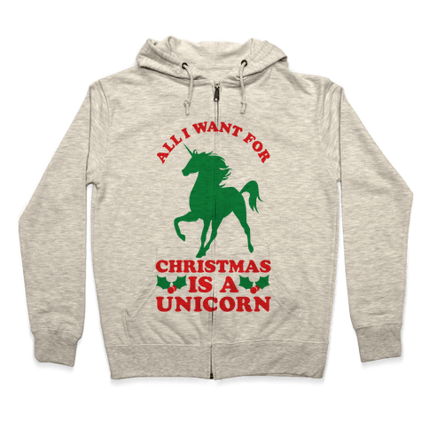 All I Want For Christmas is a Unicorn Zip Hoodie