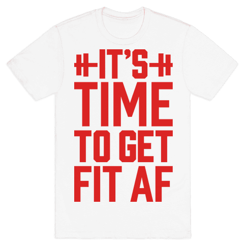 It's Time To Get Fit AF Mens T-Shirt