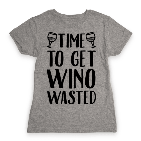 Time To Get Wino Wasted Womens T-Shirt