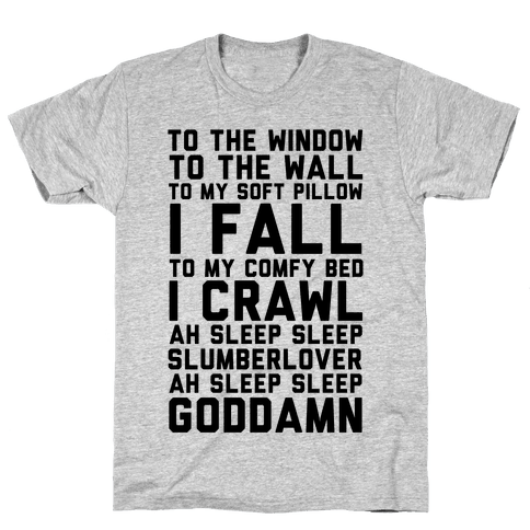 To The Window To The Wall To My Soft Pillow I Fall Mens T-Shirt