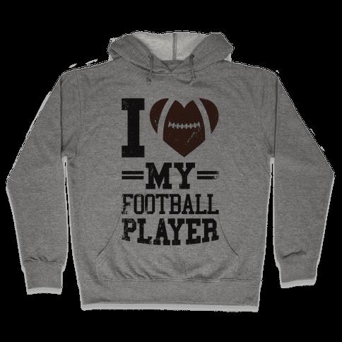 I Love My Football Player Hooded Sweatshirt