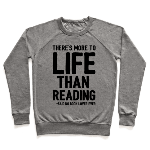 There's More To Life Than Reading Pullover