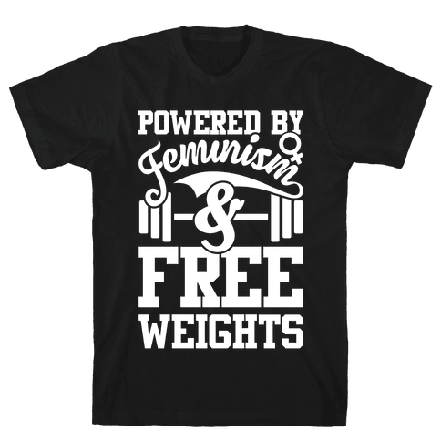 Powered By Feminism And Free Weights Mens T-Shirt