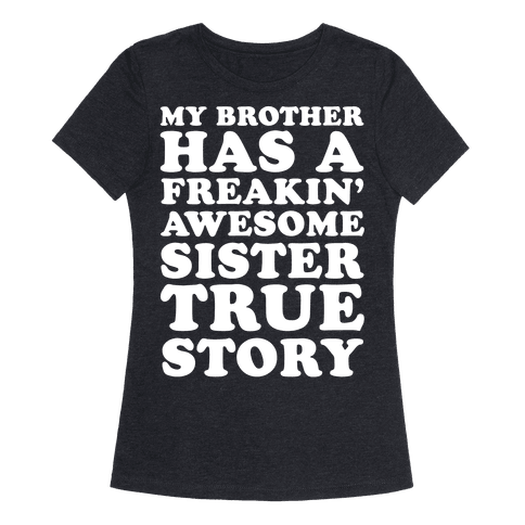 My Brother Has A Freakin' Awesome Sister True Story