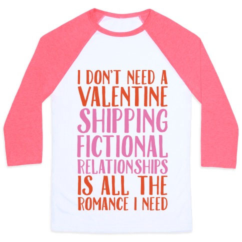 Shipping Fictional Relationships Is All The Romance I Need Baseball Tee