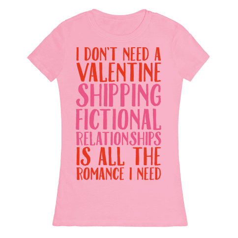 shipping fictional relationships is all the romance i need t shirt