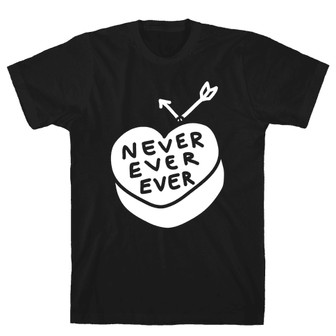 Never Ever Ever Mens T-Shirt