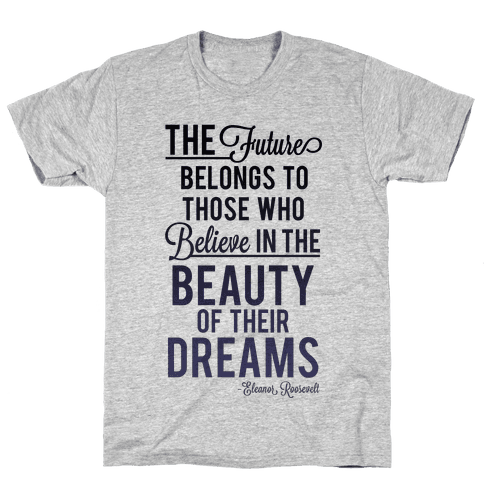 The Future Belongs To Those Who Believe Mens T-Shirt