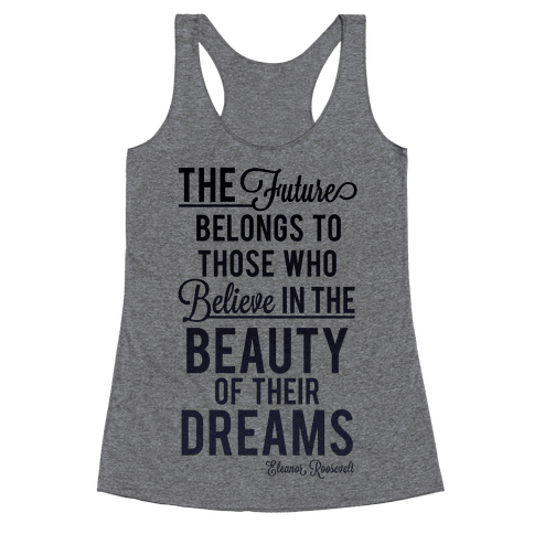 The Future Belongs To Those Who Believe Racerback Tank Top