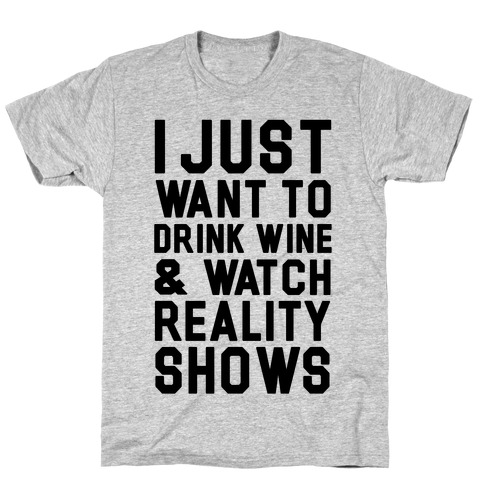 I Just Wanna Drink Wine and Watch Reality Shows Mens T-Shirt