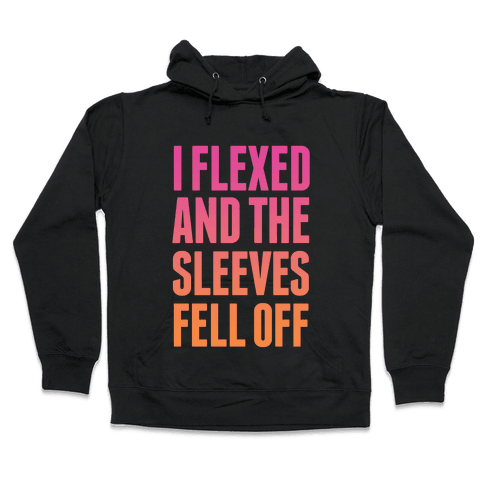 I Flexed and the Sleeves Fell Off (Sunset) Hooded Sweatshirt