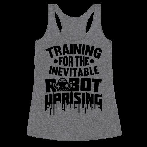 Training For The Inevitable Robot Uprising Racerback Tank Top