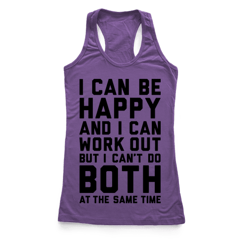 I Can Be Happy And I Can Work Out Racerback Tank Top